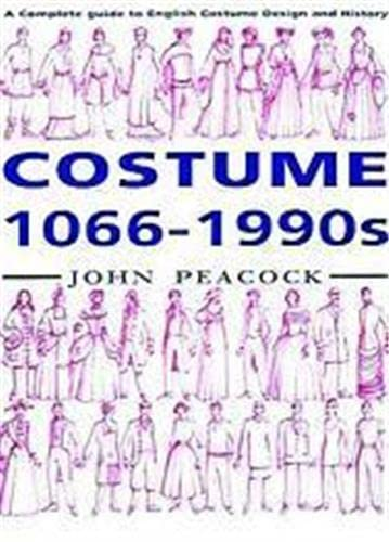 Costume, 1066-1990s: A Complete Guide to English Costume Design and History By John Peacock