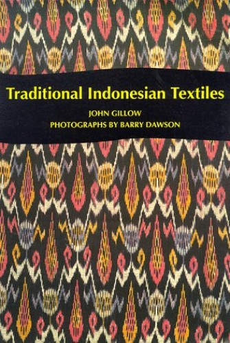 Traditional Indonesian Textiles By John Gillow