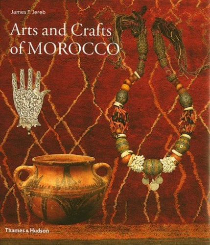 Arts and Crafts of Morocco (Arts & Crafts) By James F. Jereb