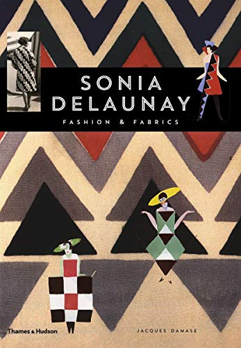 Sonia Delaunay: Fashion and Fabrics by Jacques Damase