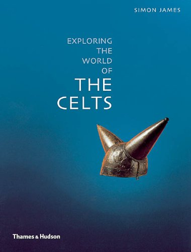 Exploring the World of the Celts By Simon James