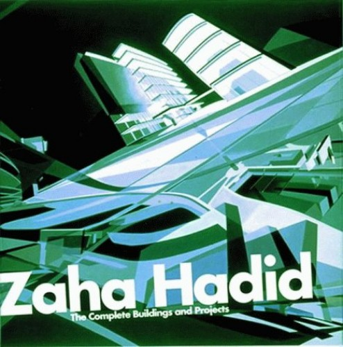 Zaha Hadid: The Complete Buildings and Projects By Aaron Betsky