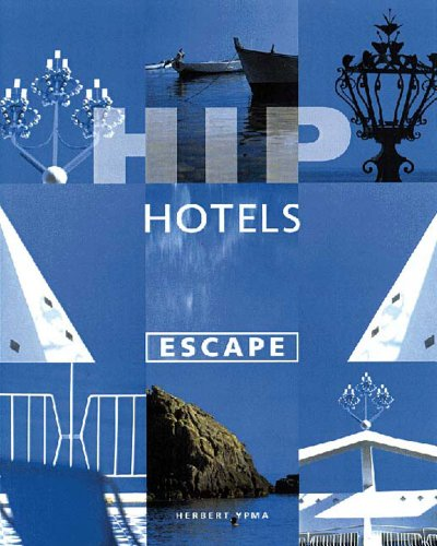 Hip Hotels: Escape By Herbert Ypma