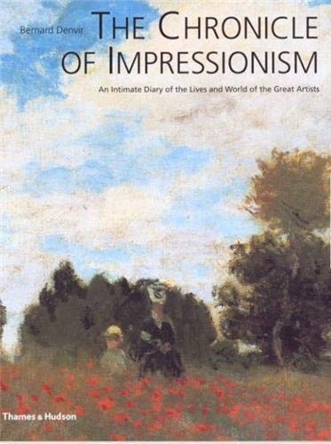 The Chronicle of Impressionism: An Intimate Diary of the Lives and World of the Great Artists by Bernard Denvir