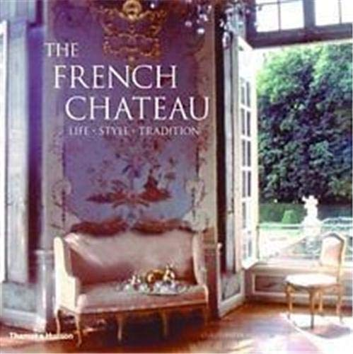 The French Chateau  Life Style Tradition By Christiane de Nicolay-Mazery