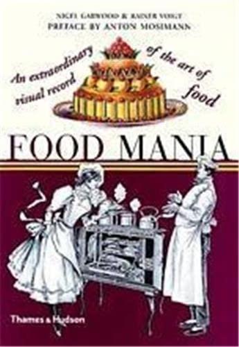 Food Mania: An Extraordinary Visual R By Nigel Garwood