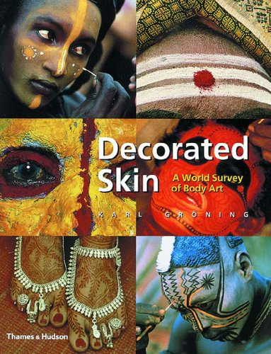 Decorated Skin: A World Survey of Body Art by Karl Groning