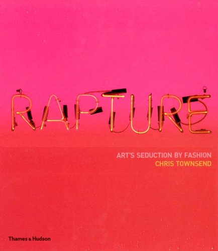 Rapture: Art's Seduction by Fashion By Chris Townsend