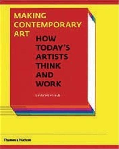 Making Contemporary Art:How Today's Artists Think and Work By Linda Weintraub