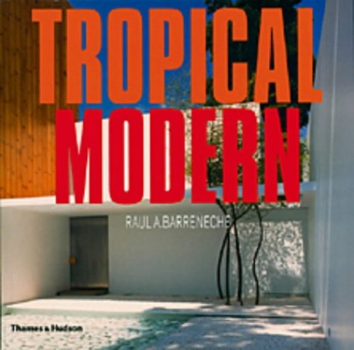 Raul Barreneche: Tropical Modern By Raul A. Barreneche