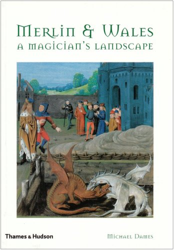 Merlin and Wales: A Magician's Landscape By Michael Dames