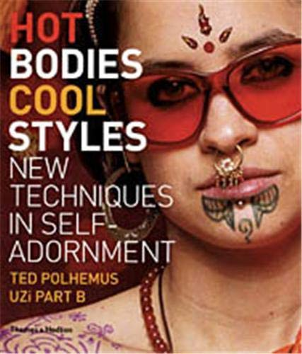 Hot Bodies, Cool Style: New Techniques in Self-Adornment By Ted Polhemus