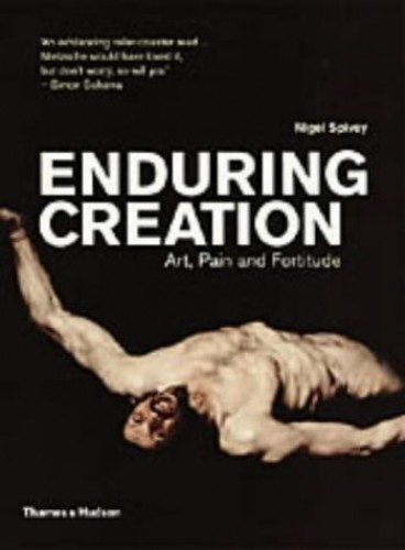 Enduring Creation: Art, Pain and Fortitude By Nigel Spivey