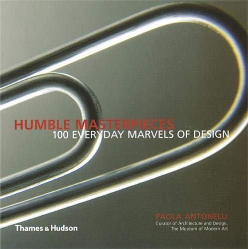 Humble Masterpieces By Paola Antonelli