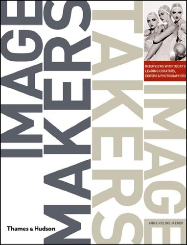 Image Makers, Image Takers: Essential Guide to Photography By Anne-Celine Jaeger