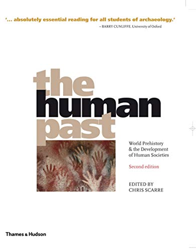The Human Past: World Prehistory & the Development of Human Societies By Edited by Chris Scarre