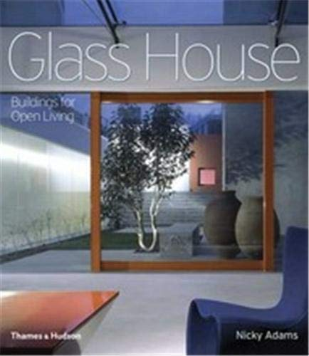 Glass House: Buildings for Open Living By Nicky Adams