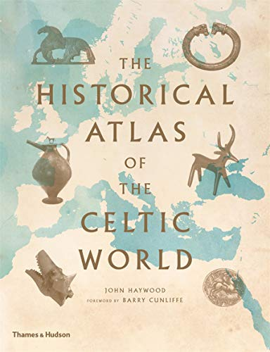 The Historical Atlas of the Celtic World By John Haywood