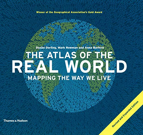 The Atlas of the Real World: Mapping the Way We Live By Daniel Dorling