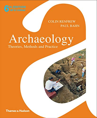 Archaeology: Theories, Methods and Practice By Lord Colin Renfrew