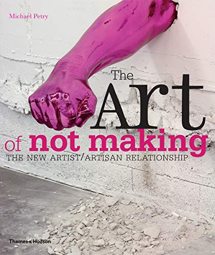 The Art of Not Making By Michael Petry