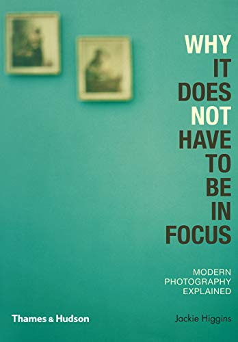 Why It Does Not Have To Be In Focus: Modern Photography Explained By Jackie Higgins