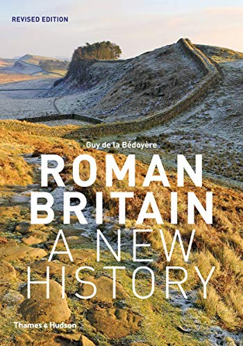 Roman Britain: A New History by Guy de la Bedoyere