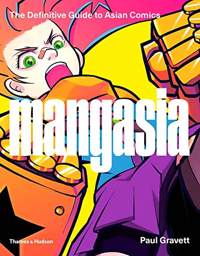 Mangasia: The Definitive Guide to Asian Comics By Paul Gravett