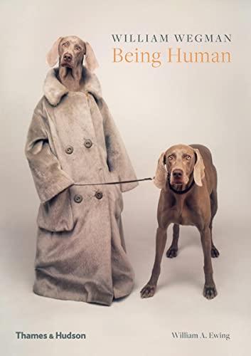 William Wegman: Being Human By William Wegman