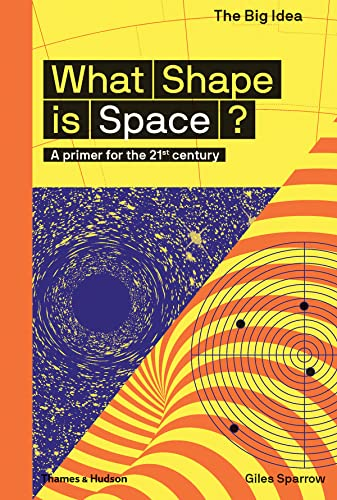 What Shape Is Space?: A primer for the 21st century (The Big Idea) By Giles Sparrow
