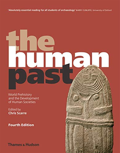 The Human Past: World Prehistory and the Development of Human Societies By Edited by Chris Scarre