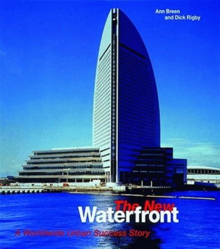 New Waterfront: A Worldwide Urban Suc By Ann Breen