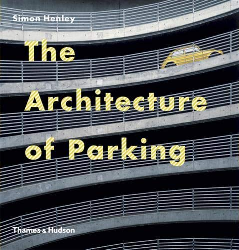 The Architecture of Parking By Simon Henley