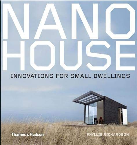 Nano House: Innovations for Small Dwellings By Phyllis Richardson