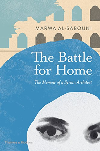 The Battle for Home: Memoir of a Syrian Architect by Marwa al-Sabouni
