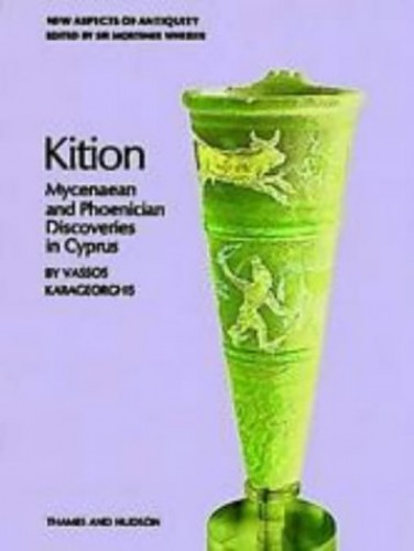 Kition: Mycenaean and Phoenician Discoveries in Cyprus (New Aspects of Antiquity) By Vassos Karageorghis