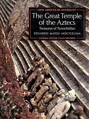 The Great Temple of the Aztecs By Eduardo Matos Moctezuma