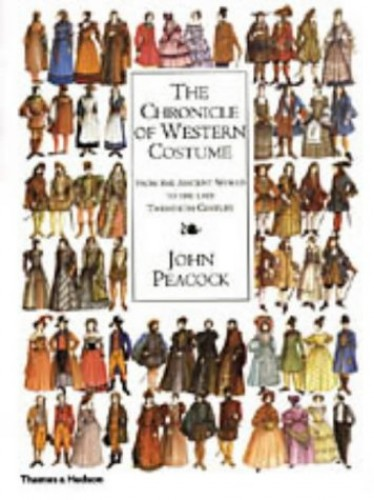 The Chronicle of Western Costume from the Ancient World to the late Twentieth Century By John Peacock