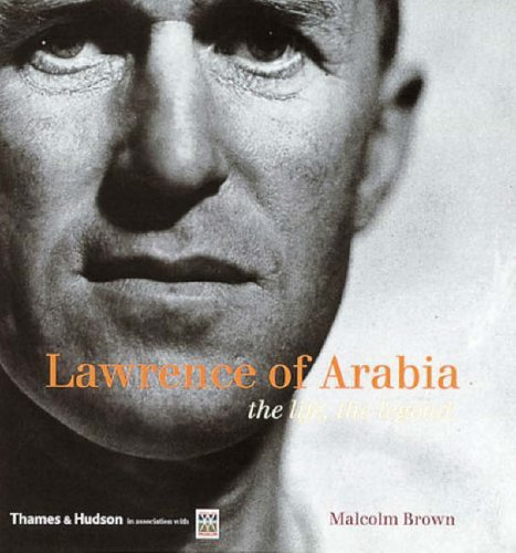 Lawrence of Arabia: The Life, the Legend By Malcolm Brown