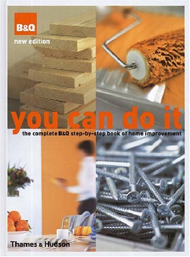 You Can Do It (2nd edition): The Complete 'B&Q' Step-by-Step Book of Home Improvement By Nicholas Barnard