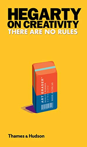 Hegarty on Creativity: There are No Rules By John Hegarty