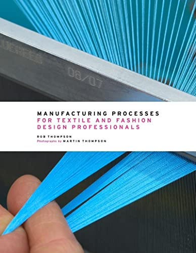 Manufacturing Processes for Textile and Fashion Design Professionals By Rob Thompson