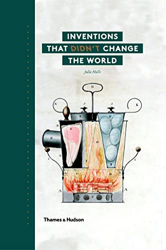 Inventions That Didn't Change the World by Julie Halls
