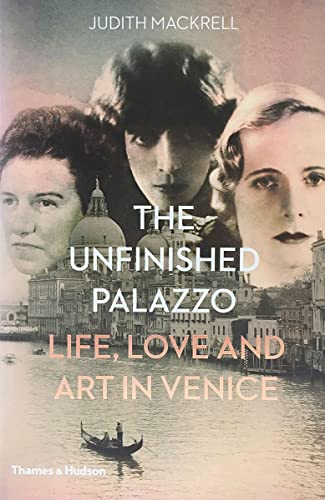 The Unfinished Palazzo: Life, Love and Art in Venice by Judith Mackrell