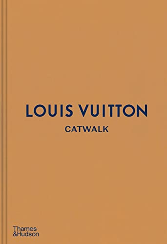 Louis Vuitton Catwalk: The Complete Fashion Collections By Introduction by Jo Ellison