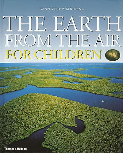 The Earth from the Air for Children By Photographs by Yann Arthus-Bertrand