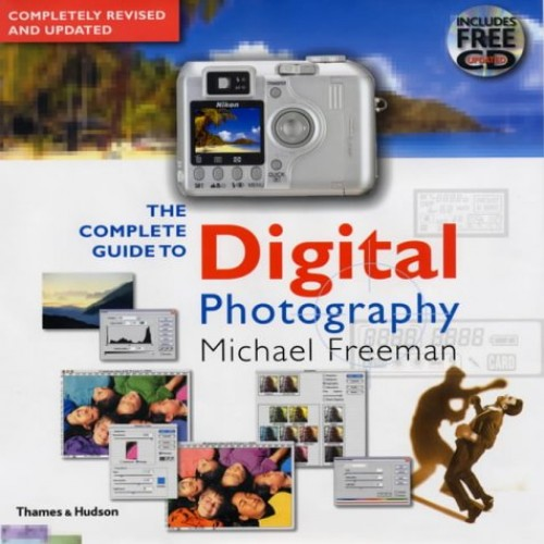 Complete Guide to Digital Photography By Michael Freeman