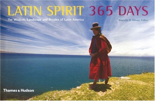 Latin Spirit 365 Days: The Wisdom, Landscape and Peoples of Latin America By Danielle Follmi