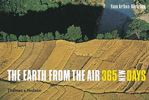 The Earth from the Air - 365 New Days By Yann Arthus-Bertrand