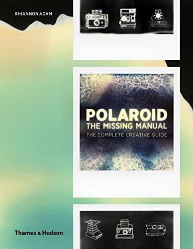 Polaroid: The Missing Manual By Rhiannon Adam